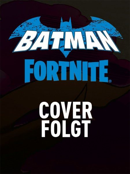 Batman/Fortnite 4 - vorläufiges Cover
